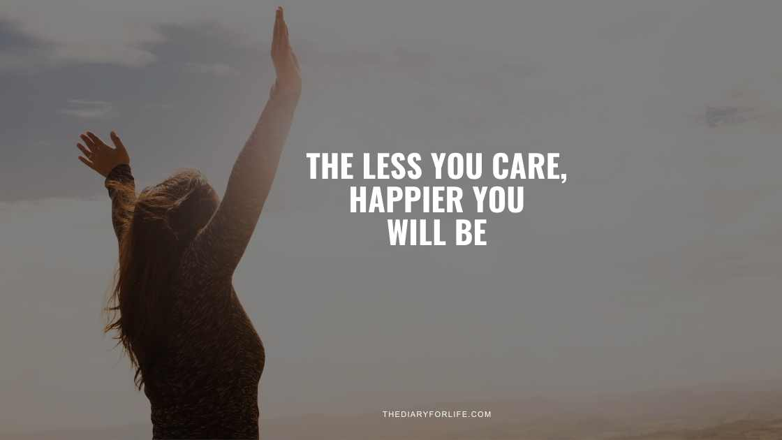 The Less You Care, Happier You Will Be