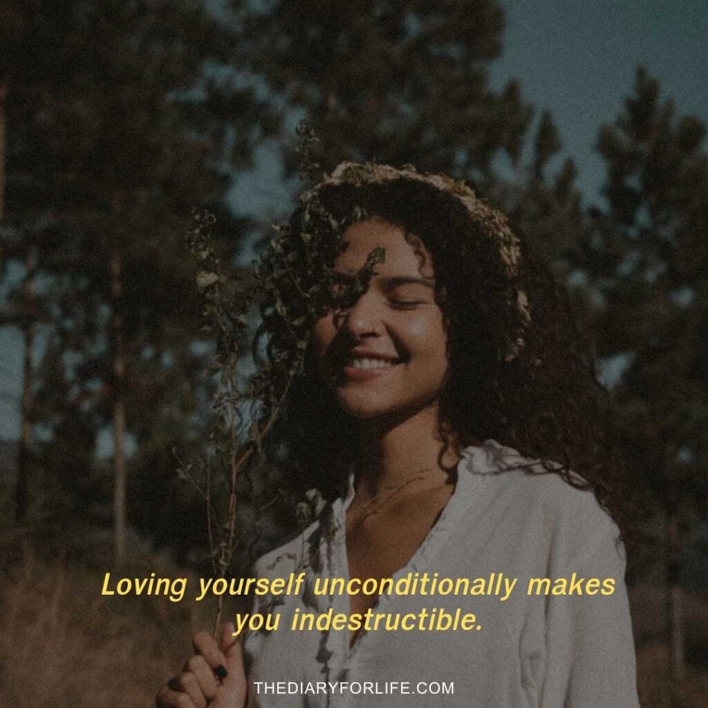 Loving yourself unconditionally makes you indestructible.